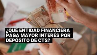 ¿Cuáles son las entidades financieras que pagan mayor interés por el depósito de CTS?