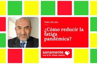 Sanamente: ¿Cómo reducir la fatiga pandémica?