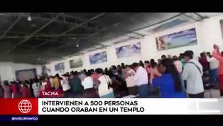 Intervienen a más de 500 personas que participaba en reunión religiosa en Tacna