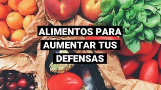 Alimentos para fortalecer tus defensas