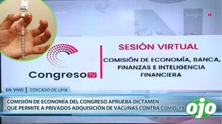 Comisión de Economía aprueba dictamen que permite a privados adquisición de vacunas COVID-19