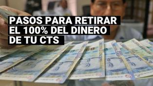 Retiro del 100% de CTS: Pasos a seguir para acceder a este fondo y desde cuándo podré retirar el dinero