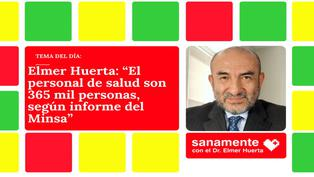 "Elmer Huerta: ""El personal de salud son 365 mil personas, según informe del Minsa"""