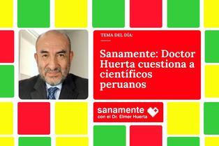 Sanamente: Elmer Huerta llama la atención a científicos peruanos