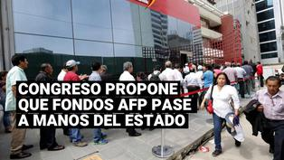 Comisión del Congreso propone que los fondos de AFP pasen a manos de entidad pública