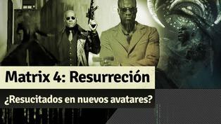 Matrix 4 Resurrección: ¿Resucitaron en otras personas?